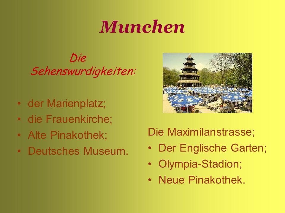 Munchen Die Sehenswurdigkeiten: der Marienplatz; die Frauenkirche; Alte Pinakothek; Deutsches Museum. Die Maximilanstrasse; Der Englische Garten; Olym