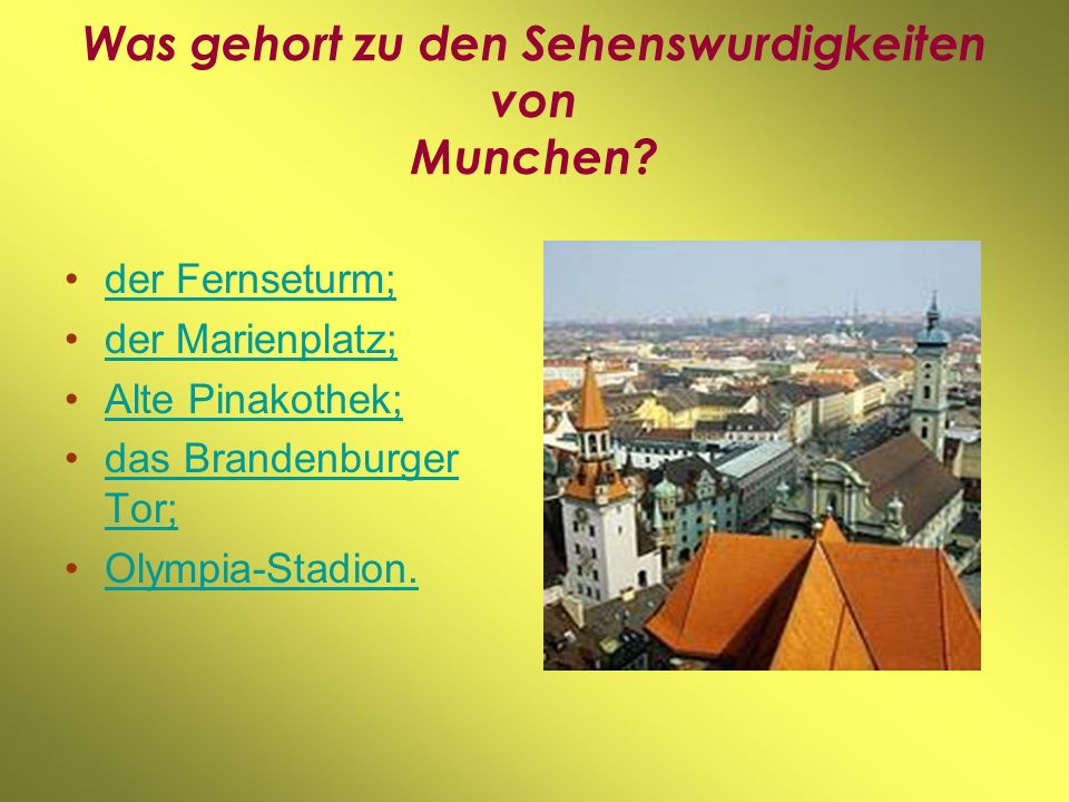 Was gehort zu den Sehenswurdigkeiten von Munchen? der Fernseturm; der Marienplatz; Alte Pinakothek; das Brandenburger Tor; Olympia-Stadion.
