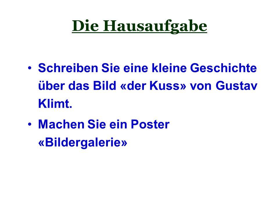 Die Hausaufgabe Schreiben Sie eine kleine Geschichte über das Bild «der Kuss» von Gustav Klimt.