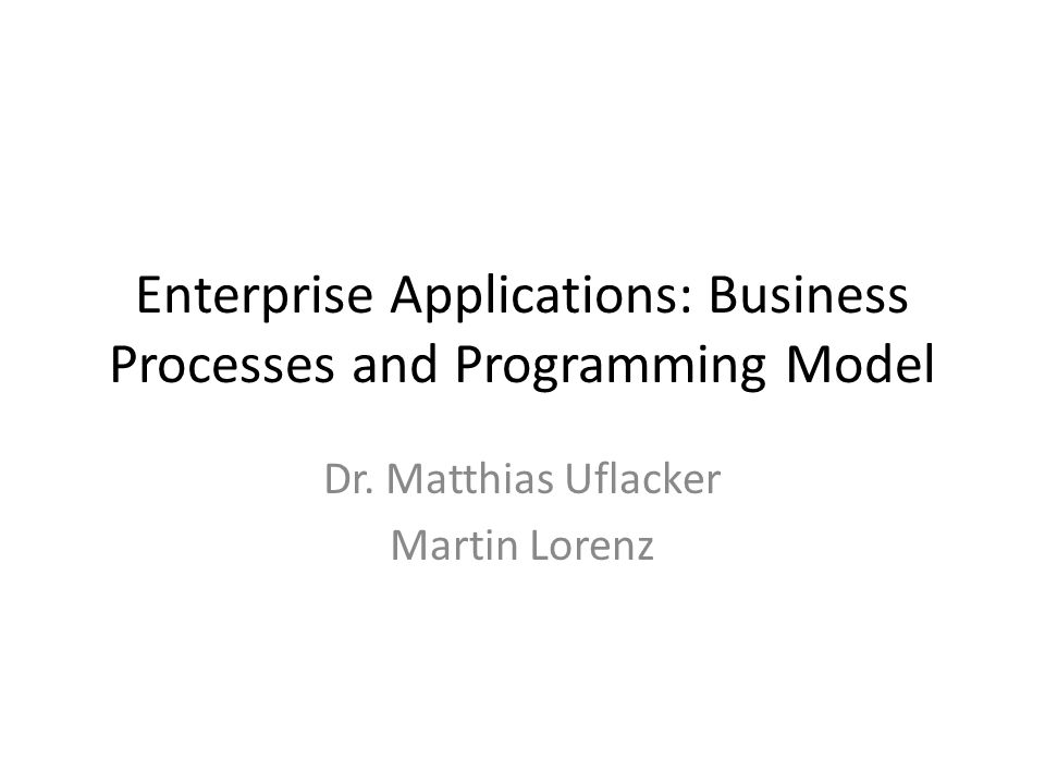 Enterprise Applications: Business Processes and Programming Model Dr.