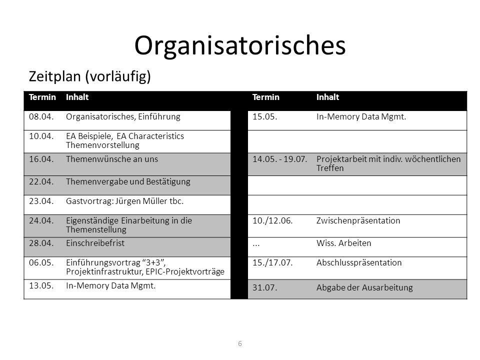 Organisatorisches Zeitplan (vorläufig) 6 TerminInhaltTerminInhalt 08.04.Organisatorisches, Einführung15.05.In-Memory Data Mgmt.