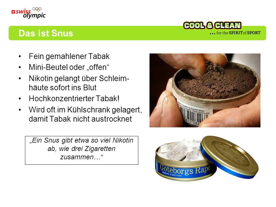 Fein gemahlener Tabak Mini-Beutel oder offen Nikotin gelangt über Schleim- häute sofort ins Blut Hochkonzentrierter Tabak! Wird oft im Kühlschrank gel