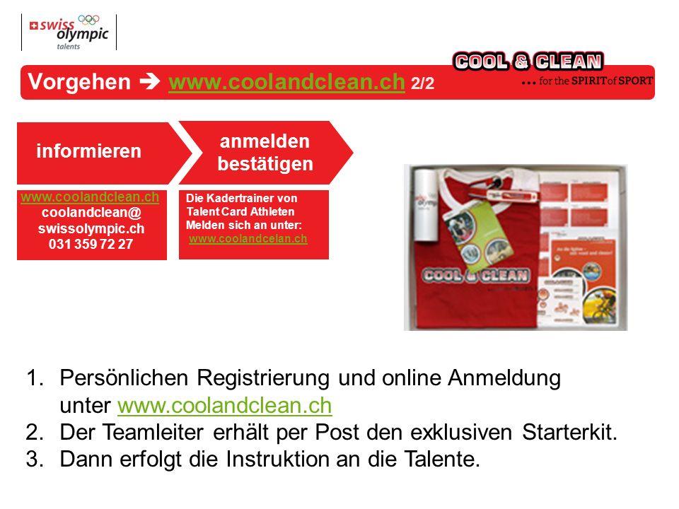 anmelden bestätigen informieren www.coolandclean.ch coolandclean@ swissolympic.ch 031 359 72 27 Vorgehen www.coolandclean.ch 2/2www.coolandclean.ch 1.Persönlichen Registrierung und online Anmeldung unter www.coolandclean.chwww.coolandclean.ch 2.Der Teamleiter erhält per Post den exklusiven Starterkit.