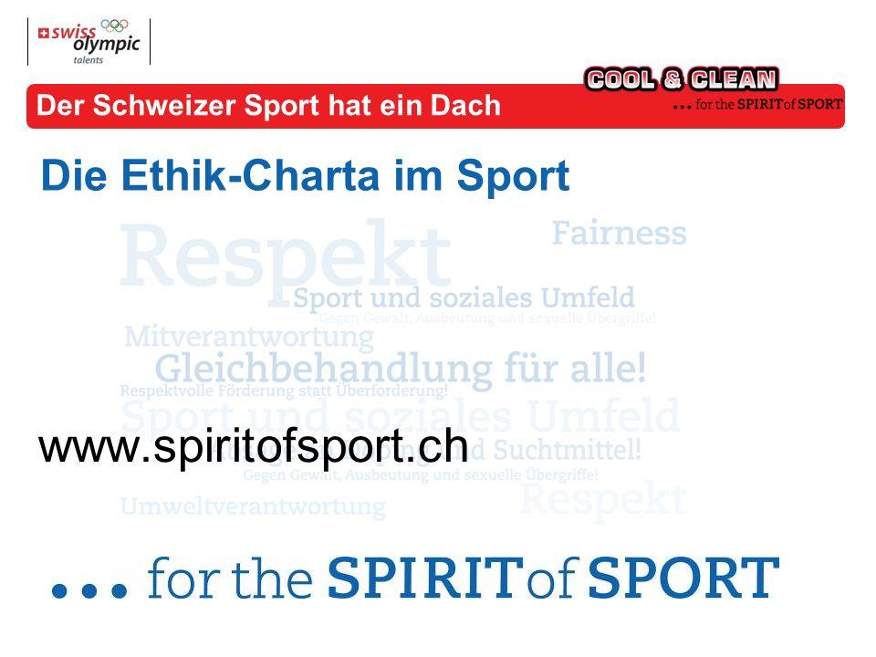 Der Schweizer Sport hat ein Dach Die Ethik-Charta im Sport www.spiritofsport.ch