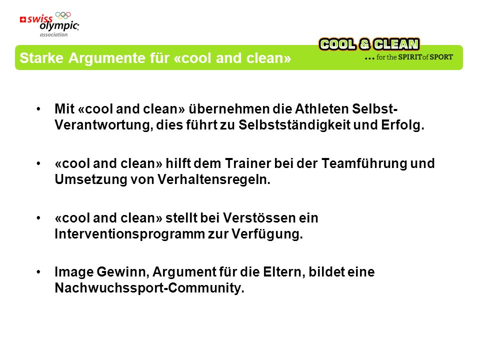 Mit «cool and clean» übernehmen die Athleten Selbst- Verantwortung, dies führt zu Selbstständigkeit und Erfolg. «cool and clean» hilft dem Trainer bei
