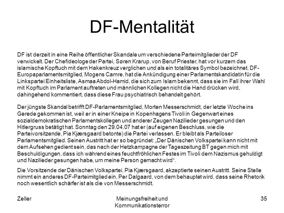 ZellerMeinungsfreiheit und Kommunikationsterror 35 DF-Mentalität DF ist derzeit in eine Reihe öffentlicher Skandale um verschiedene Parteimitglieder der DF verwickelt.