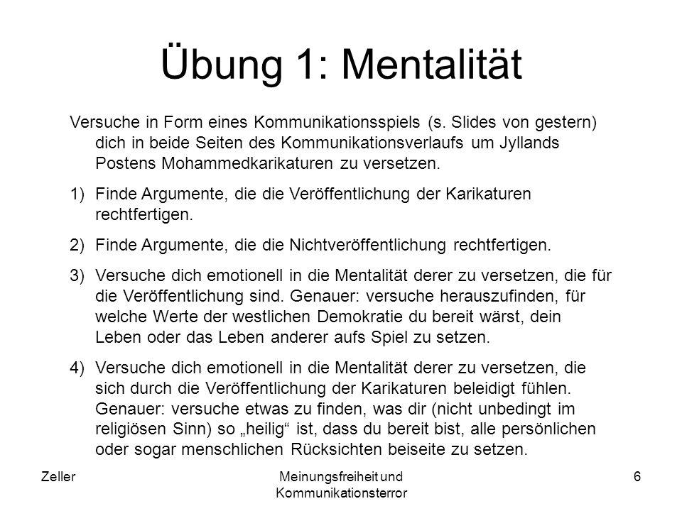 ZellerMeinungsfreiheit und Kommunikationsterror 6 Übung 1: Mentalität Versuche in Form eines Kommunikationsspiels (s. Slides von gestern) dich in beid
