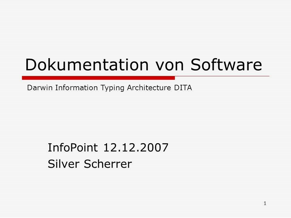 1 Dokumentation von Software InfoPoint 12.12.2007 Silver Scherrer Darwin Information Typing Architecture DITA