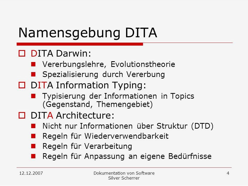 12.12.2007Dokumentation von Software Silver Scherrer 4 Namensgebung DITA DITA Darwin: Vererbungslehre, Evolutionstheorie Spezialisierung durch Vererbu