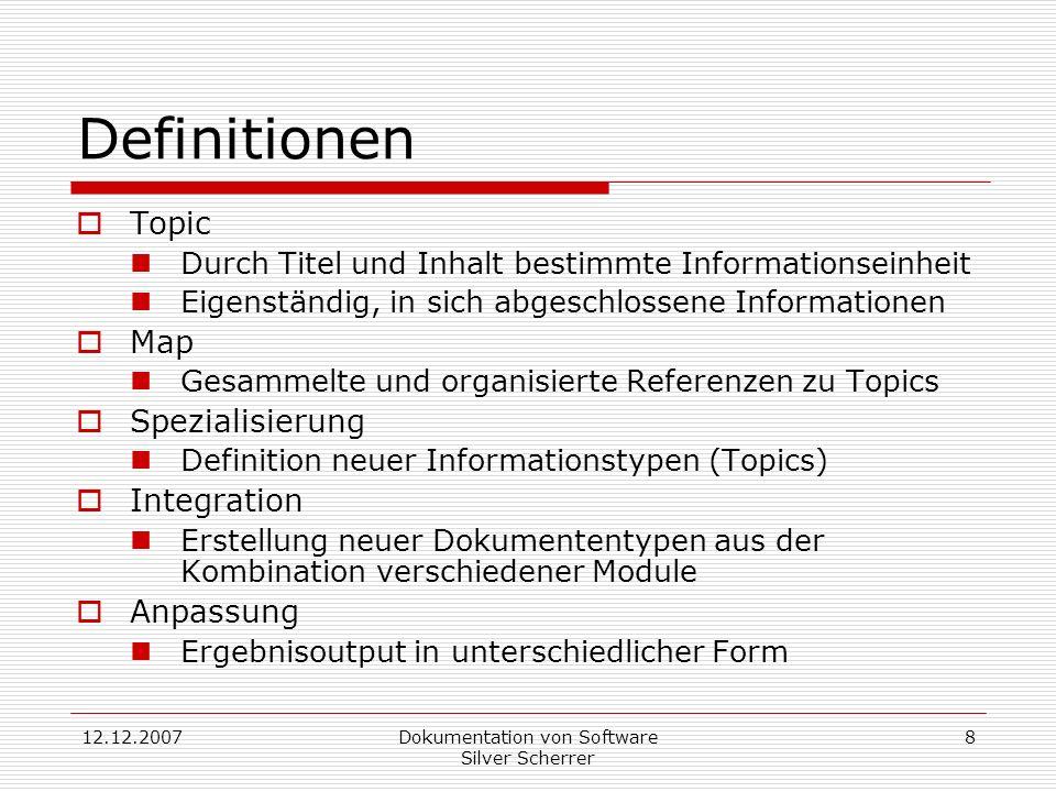 12.12.2007Dokumentation von Software Silver Scherrer 8 Definitionen Topic Durch Titel und Inhalt bestimmte Informationseinheit Eigenständig, in sich a