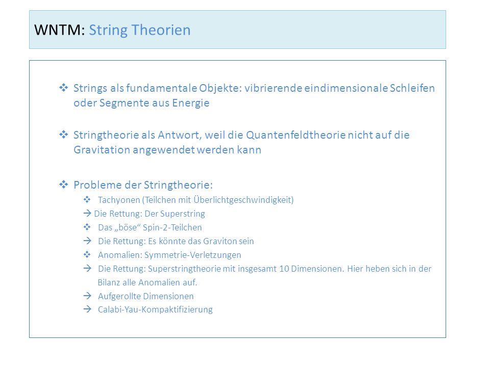 WNTM: String Theorien Strings als fundamentale Objekte: vibrierende eindimensionale Schleifen oder Segmente aus Energie Stringtheorie als Antwort, wei
