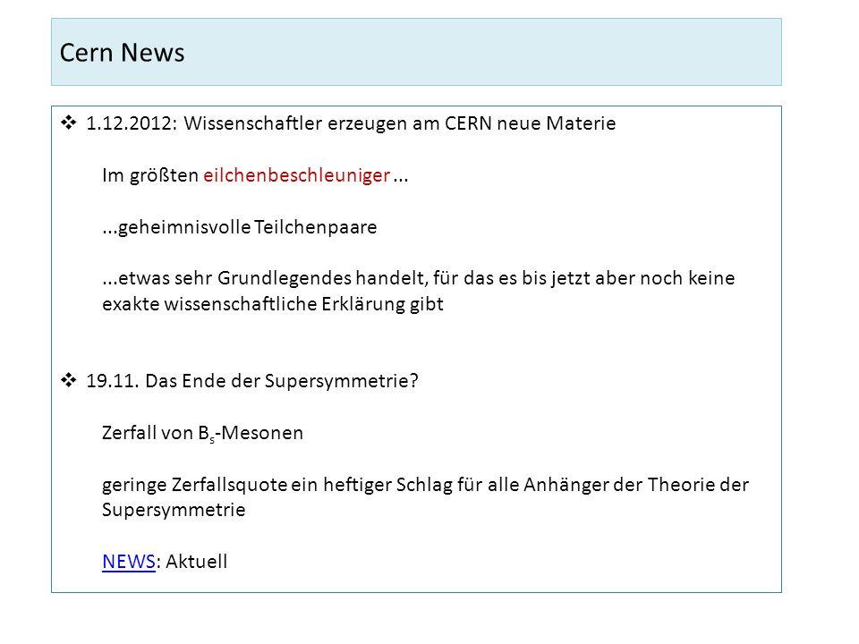 Cern News 1.12.2012: Wissenschaftler erzeugen am CERN neue Materie Im größten eilchenbeschleuniger......geheimnisvolle Teilchenpaare...etwas sehr Grun