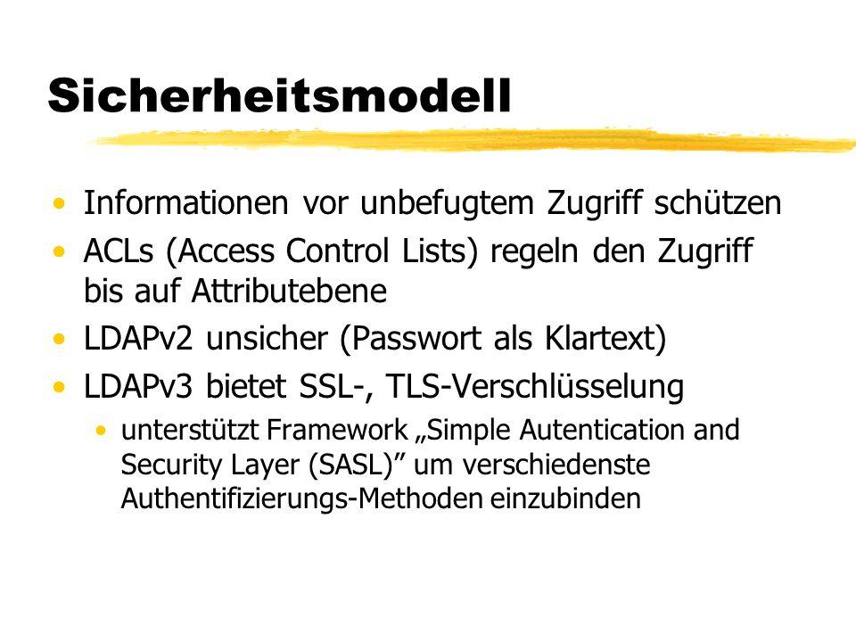 Sicherheitsmodell Informationen vor unbefugtem Zugriff schützen ACLs (Access Control Lists) regeln den Zugriff bis auf Attributebene LDAPv2 unsicher (