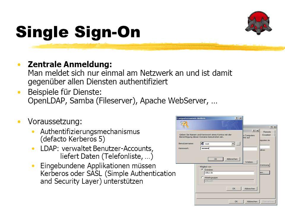 Single Sign-On Zentrale Anmeldung: Man meldet sich nur einmal am Netzwerk an und ist damit gegenüber allen Diensten authentifiziert Beispiele für Dien