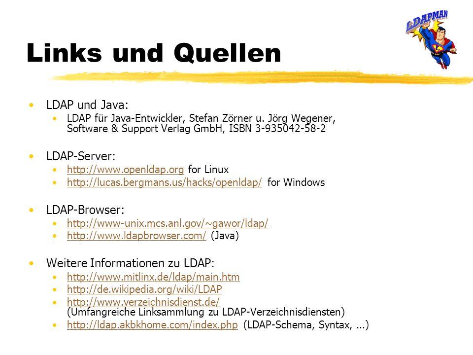 Links und Quellen LDAP und Java: LDAP für Java-Entwickler, Stefan Zörner u. Jörg Wegener, Software & Support Verlag GmbH, ISBN 3-935042-58-2 LDAP-Serv