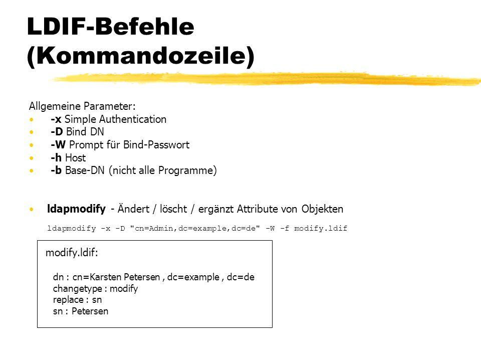 LDIF-Befehle (Kommandozeile) Allgemeine Parameter: -x Simple Authentication -D Bind DN -W Prompt für Bind-Passwort -h Host -b Base-DN (nicht alle Prog