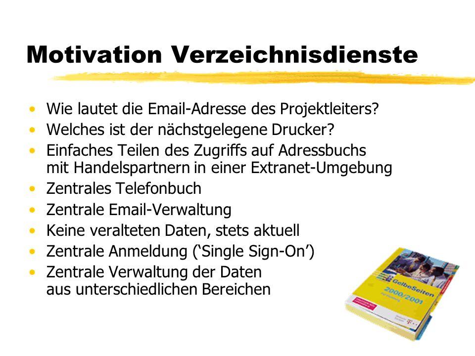 Motivation Verzeichnisdienste Wie lautet die Email-Adresse des Projektleiters? Welches ist der nächstgelegene Drucker? Einfaches Teilen des Zugriffs a
