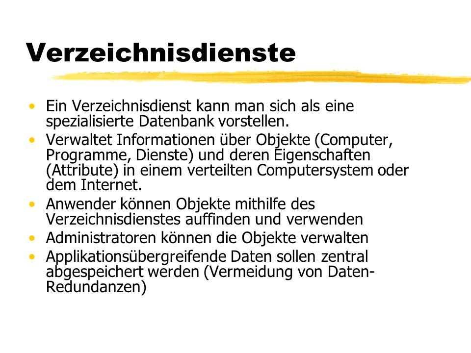 Verzeichnisdienste Ein Verzeichnisdienst kann man sich als eine spezialisierte Datenbank vorstellen. Verwaltet Informationen über Objekte (Computer, P