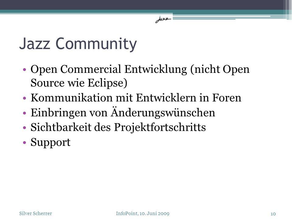 Jazz Community Open Commercial Entwicklung (nicht Open Source wie Eclipse) Kommunikation mit Entwicklern in Foren Einbringen von Änderungswünschen Sic