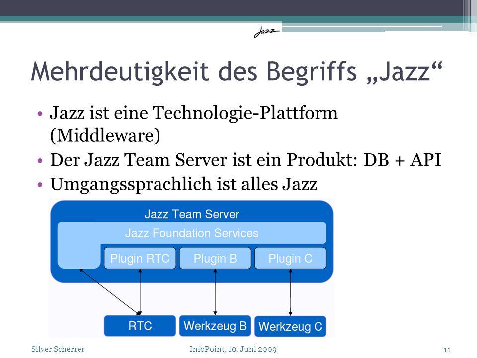 Mehrdeutigkeit des Begriffs Jazz Jazz ist eine Technologie-Plattform (Middleware) Der Jazz Team Server ist ein Produkt: DB + API Umgangssprachlich ist