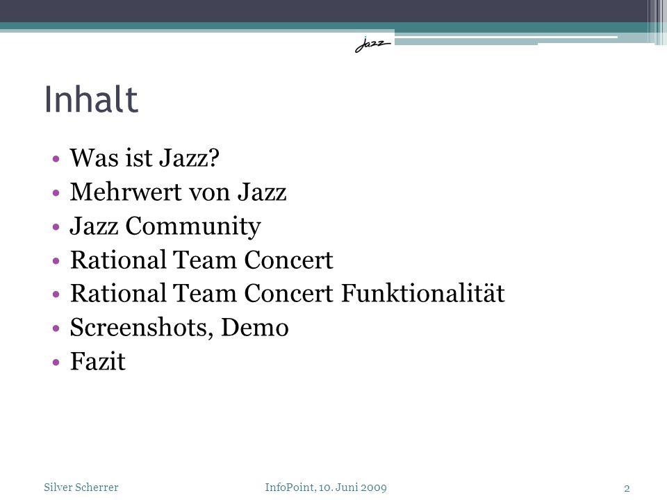 Inhalt Was ist Jazz? Mehrwert von Jazz Jazz Community Rational Team Concert Rational Team Concert Funktionalität Screenshots, Demo Fazit Silver Scherr