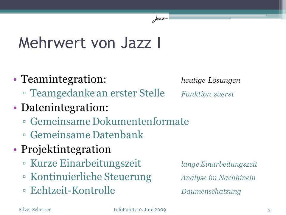 Mehrwert von Jazz I Teamintegration: heutige Lösungen Teamgedanke an erster Stelle Funktion zuerst Datenintegration: Gemeinsame Dokumentenformate Geme