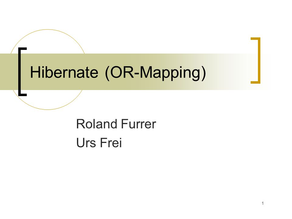 1 Hibernate (OR-Mapping) Roland Furrer Urs Frei