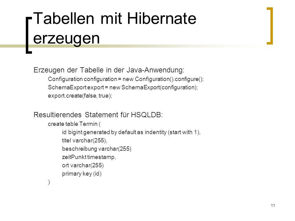 11 Tabellen mit Hibernate erzeugen Erzeugen der Tabelle in der Java-Anwendung: Configuration configuration = new Configuration().configure(); SchemaEx