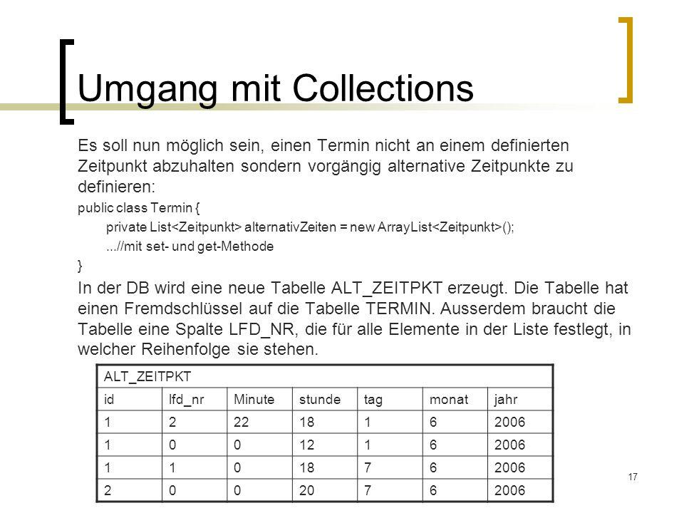 17 Umgang mit Collections Es soll nun möglich sein, einen Termin nicht an einem definierten Zeitpunkt abzuhalten sondern vorgängig alternative Zeitpun