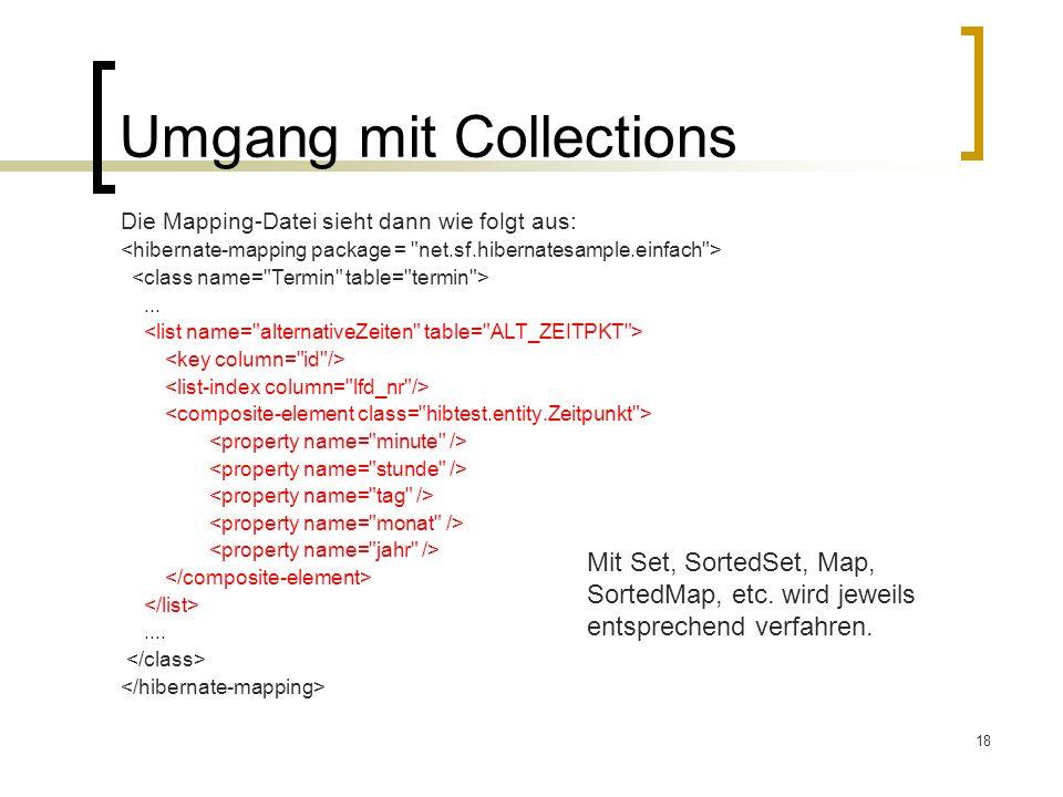 18 Umgang mit Collections Die Mapping-Datei sieht dann wie folgt aus:....... Mit Set, SortedSet, Map, SortedMap, etc. wird jeweils entsprechend verfah