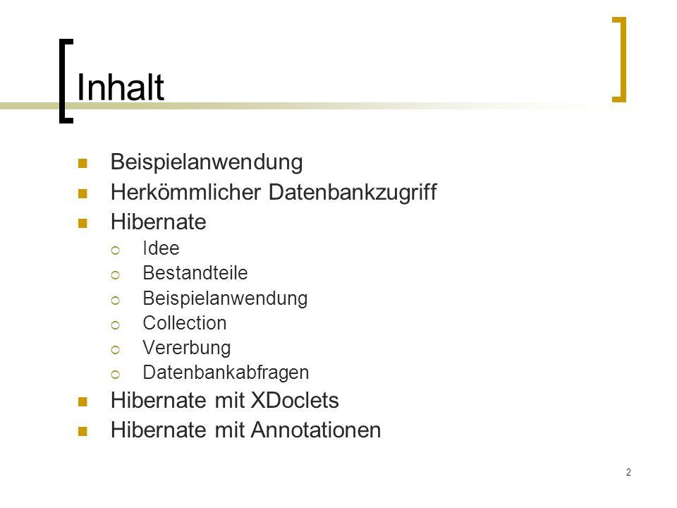 2 Inhalt Beispielanwendung Herkömmlicher Datenbankzugriff Hibernate Idee Bestandteile Beispielanwendung Collection Vererbung Datenbankabfragen Hiberna