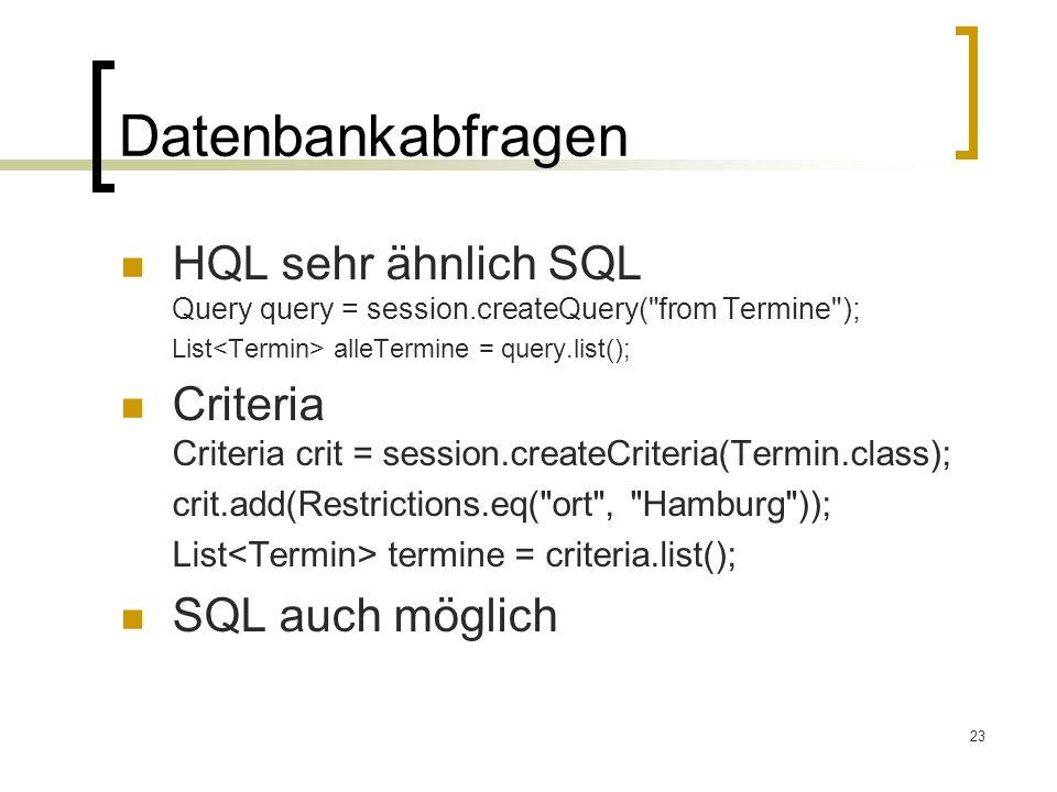 23 Datenbankabfragen HQL sehr ähnlich SQL Query query = session.createQuery(