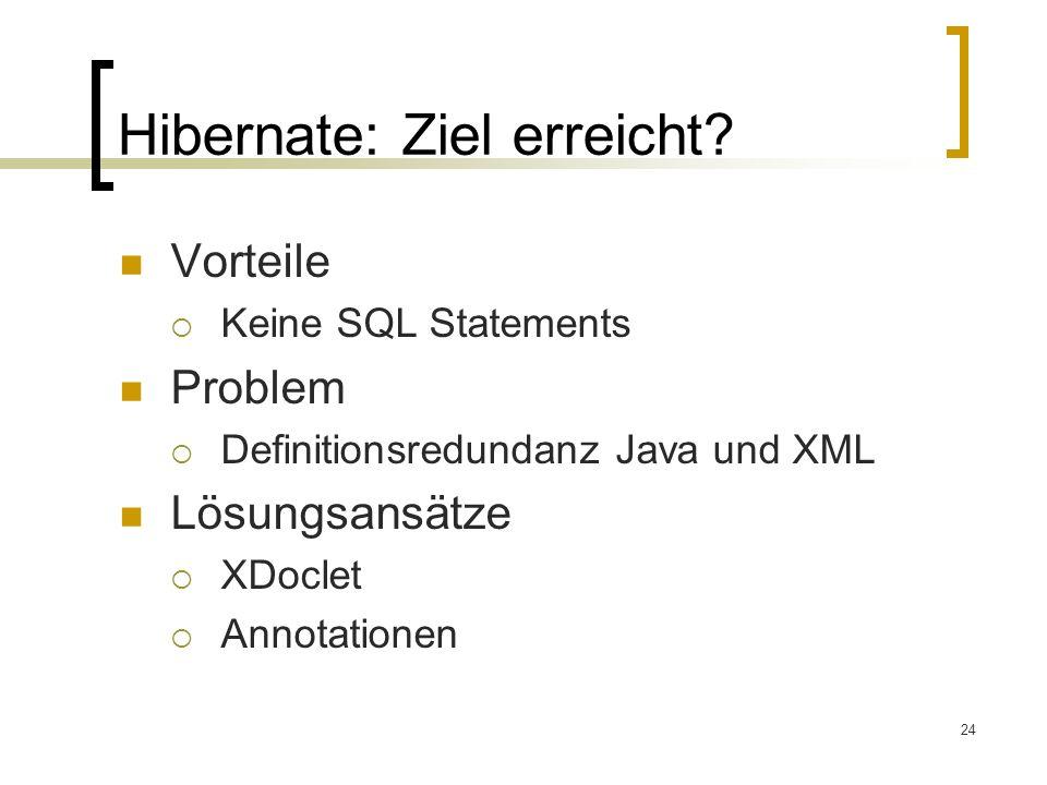 24 Hibernate: Ziel erreicht? Vorteile Keine SQL Statements Problem Definitionsredundanz Java und XML Lösungsansätze XDoclet Annotationen