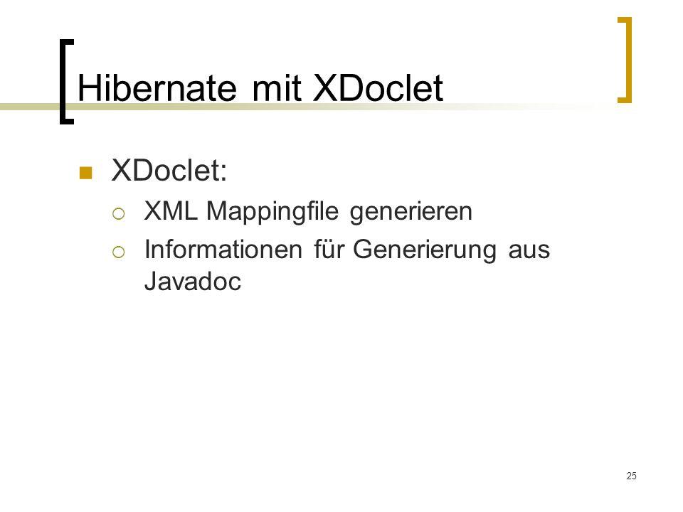 25 Hibernate mit XDoclet XDoclet: XML Mappingfile generieren Informationen für Generierung aus Javadoc