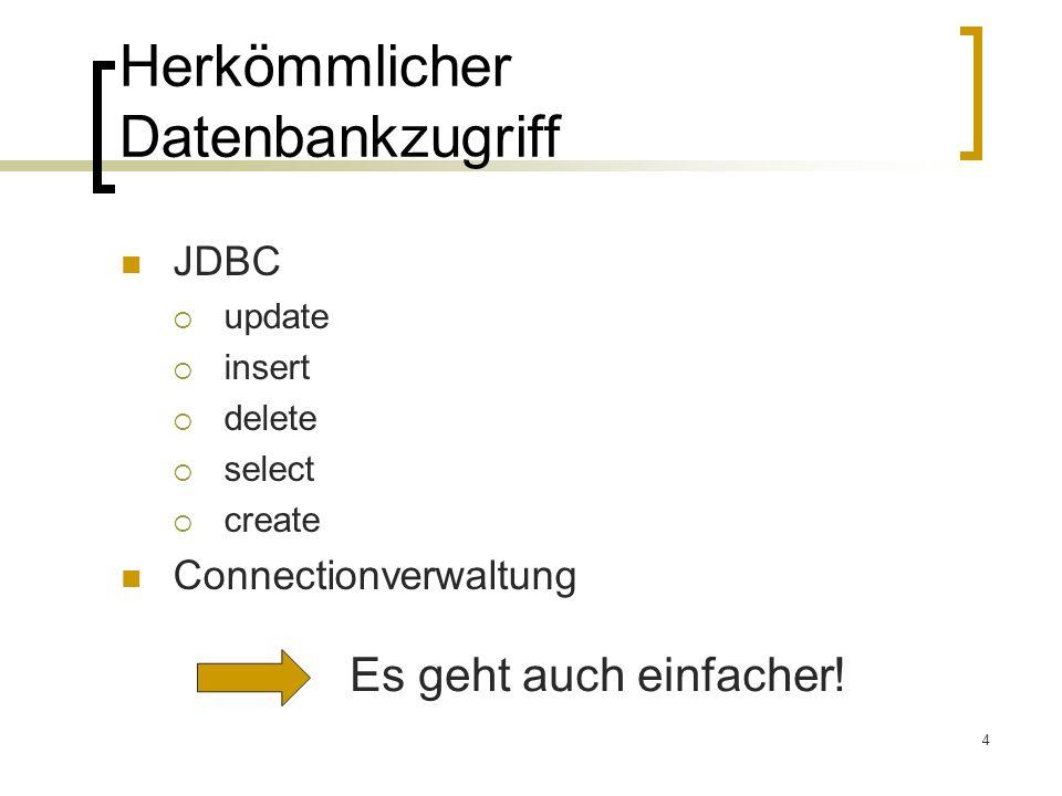 4 Herkömmlicher Datenbankzugriff JDBC update insert delete select create Connectionverwaltung Es geht auch einfacher!
