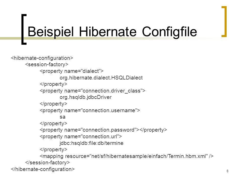 8 Beispiel Hibernate Configfile org.hibernate.dialect.HSQLDialect org.hsqldb.jdbcDriver sa jdbc:hsqldb:file:db/termine