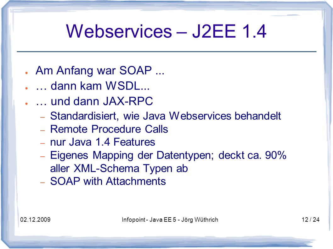 02.12.2009Infopoint - Java EE 5 - Jörg Wüthrich12 / 24 Webservices – J2EE 1.4 Am Anfang war SOAP...