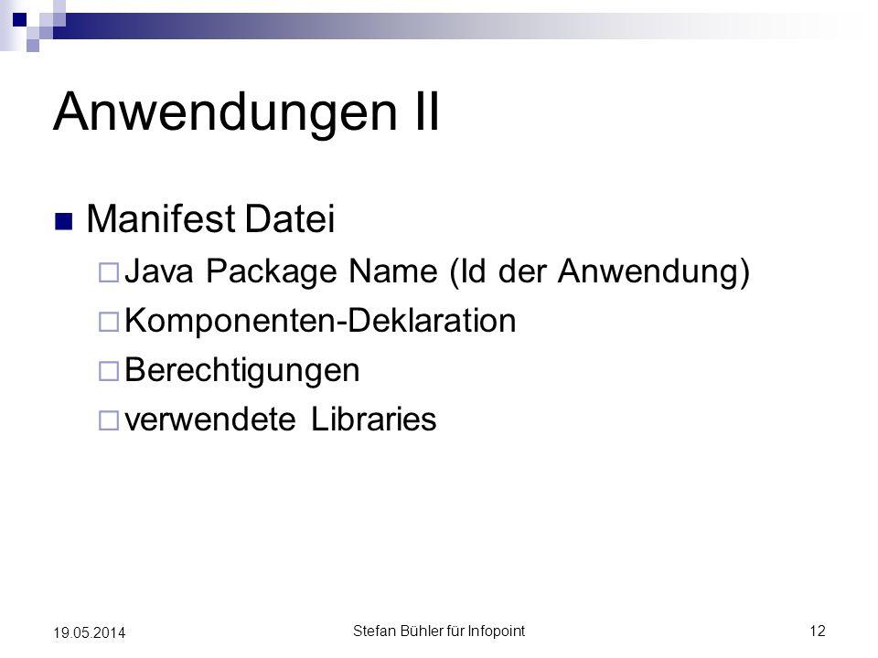 Anwendungen II Manifest Datei Java Package Name (Id der Anwendung) Komponenten-Deklaration Berechtigungen verwendete Libraries Stefan Bühler für Infop
