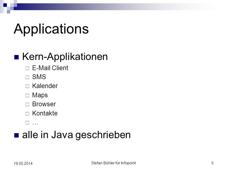 Applications Kern-Applikationen E-Mail Client SMS Kalender Maps Browser Kontakte … alle in Java geschrieben Stefan Bühler für Infopoint5 19.05.2014