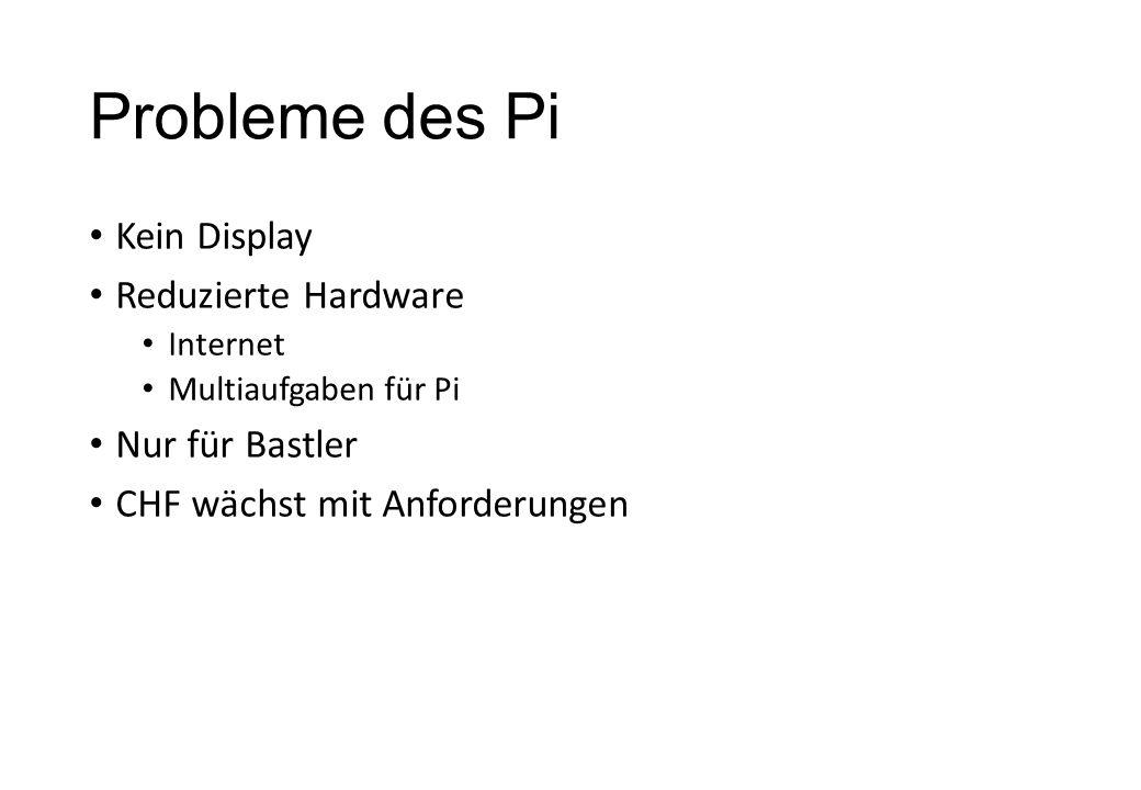 Probleme des Pi Kein Display Reduzierte Hardware Internet Multiaufgaben für Pi Nur für Bastler CHF wächst mit Anforderungen
