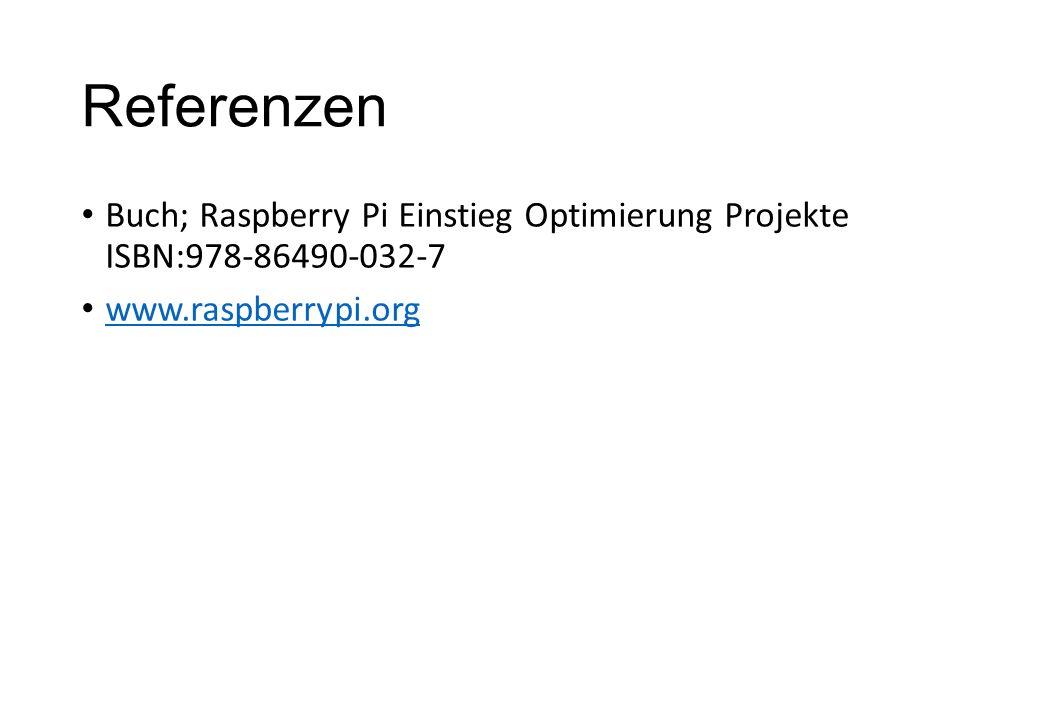 Referenzen Buch; Raspberry Pi Einstieg Optimierung Projekte ISBN:978-86490-032-7 www.raspberrypi.org
