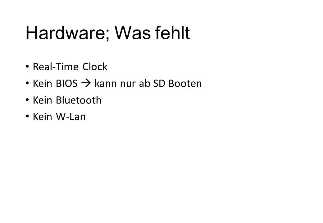 Hardware; Was fehlt Real-Time Clock Kein BIOS kann nur ab SD Booten Kein Bluetooth Kein W-Lan