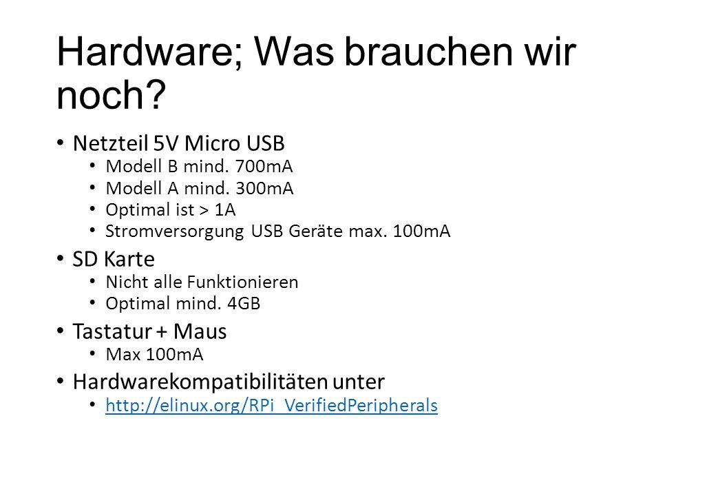 Hardware; Was brauchen wir noch? Netzteil 5V Micro USB Modell B mind. 700mA Modell A mind. 300mA Optimal ist > 1A Stromversorgung USB Geräte max. 100m