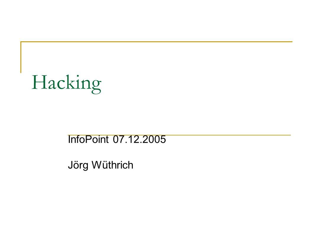 07.12.2005 Infopoint - Hacking - Jörg Wüthrich 22/26 Inhalte Rund um das Thema Hacking Angriffs-Techniken Session Handling Cross Site Scripting (XSS) SQL-Injection Buffer Overflow