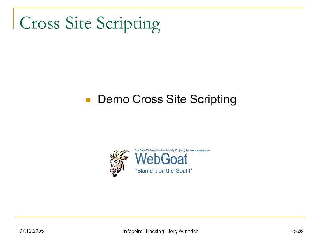 07.12.2005 Infopoint - Hacking - Jörg Wüthrich 15/26 Cross Site Scripting Demo Cross Site Scripting