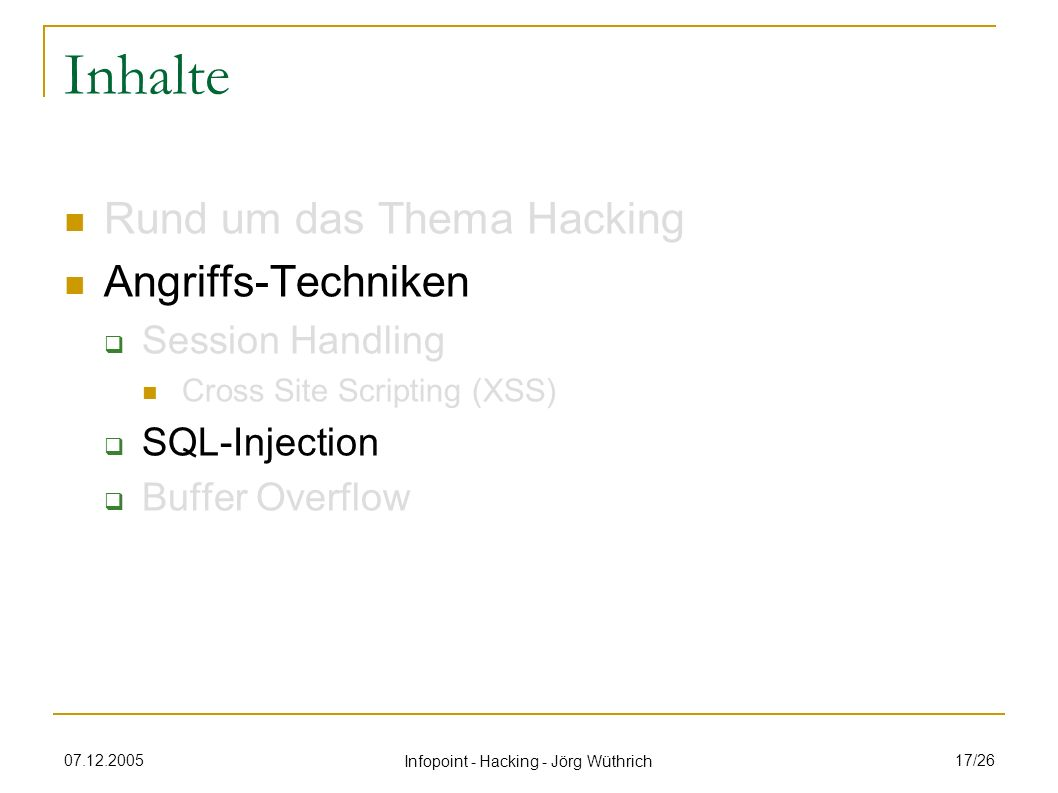 07.12.2005 Infopoint - Hacking - Jörg Wüthrich 17/26 Inhalte Rund um das Thema Hacking Angriffs-Techniken Session Handling Cross Site Scripting (XSS)