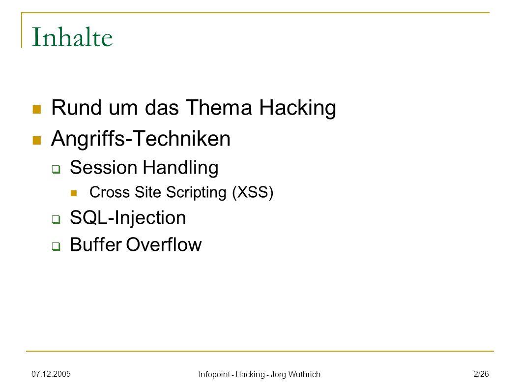 07.12.2005 Infopoint - Hacking - Jörg Wüthrich 13/26 Cross Site Scripting Variante, um Session-ID abzufangen z.B.