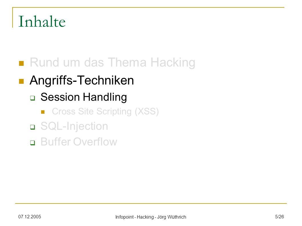 07.12.2005 Infopoint - Hacking - Jörg Wüthrich 16/26 Gegenmassnahmen Cross Site Scripting Input / Output Filterung (immer beim Server; keine Javascripts im Html-Code)