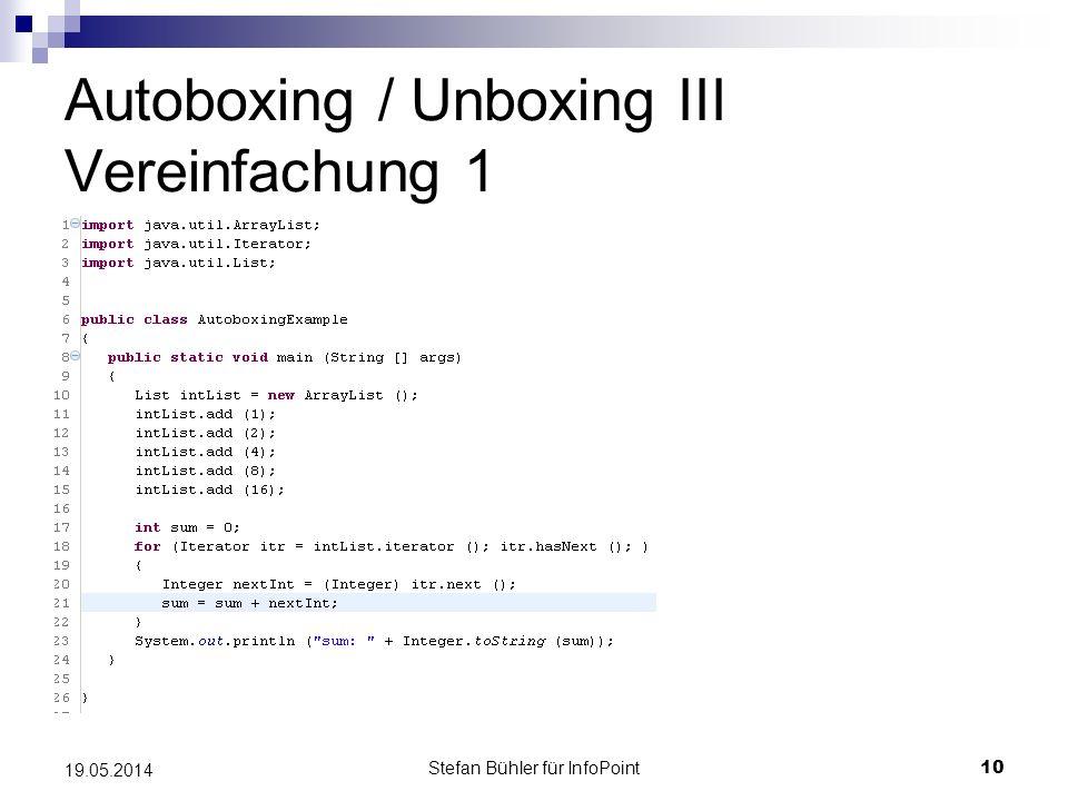 Stefan Bühler für InfoPoint 10 19.05.2014 Autoboxing / Unboxing III Vereinfachung 1