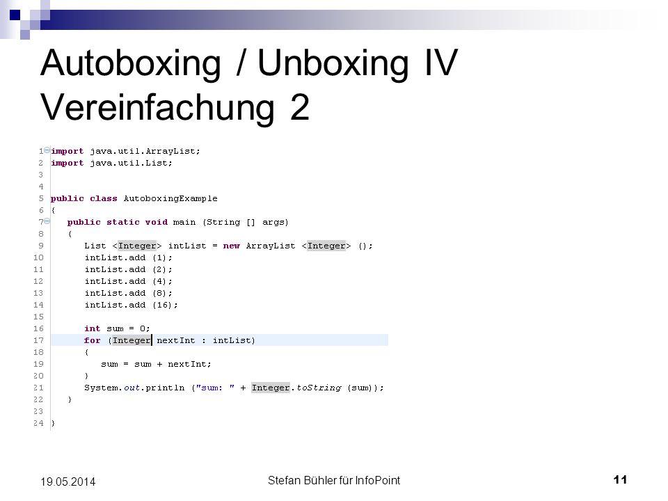 Stefan Bühler für InfoPoint 11 19.05.2014 Autoboxing / Unboxing IV Vereinfachung 2